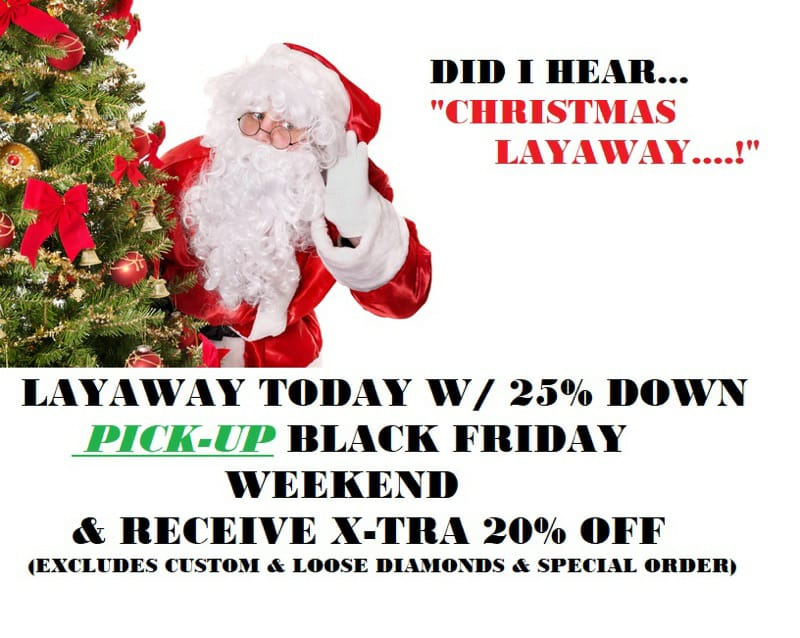 Layaway today with 25% down and pick-up Black Friday!